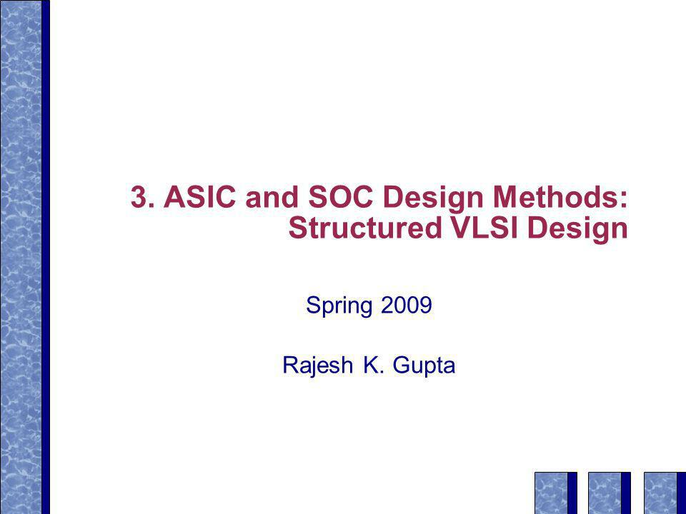 3  ASIC and SOC Design Methods: Structured VLSI Design