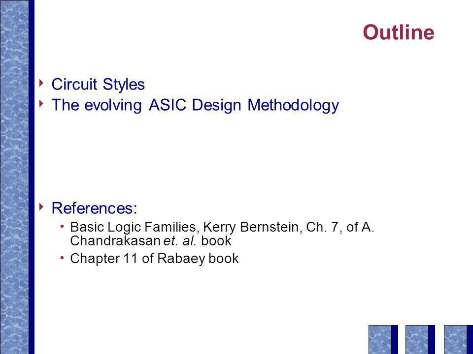 Outline Circuit Styles The evolving ASIC Design Methodology
