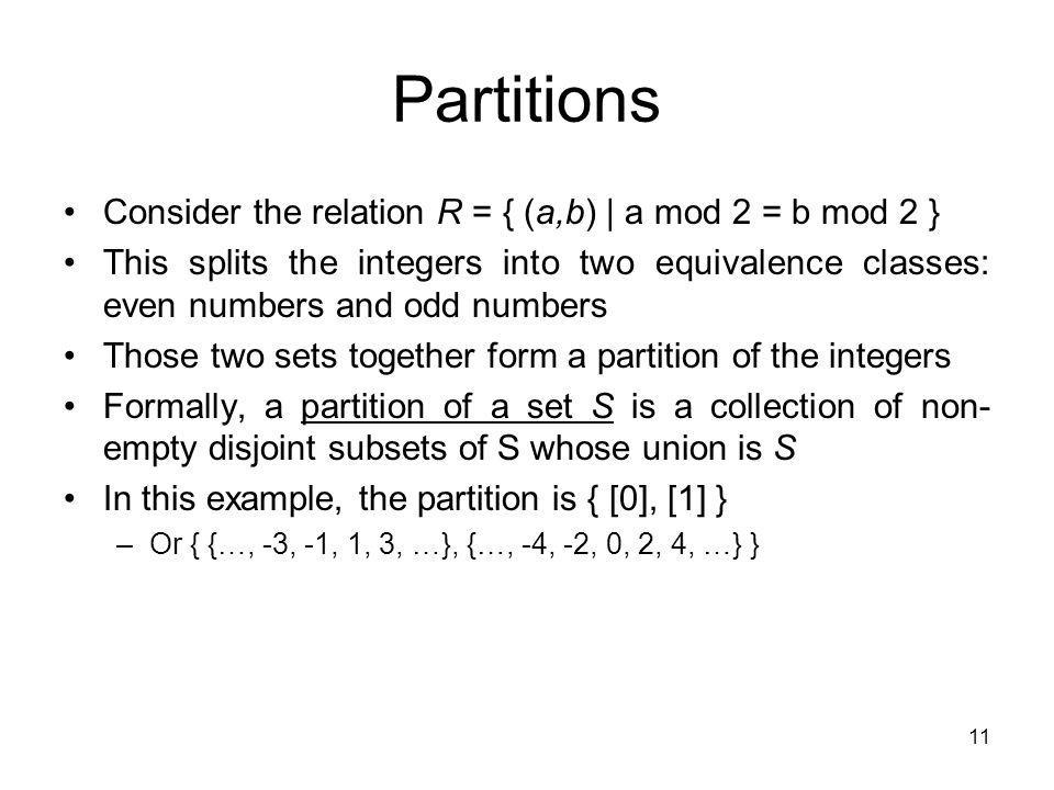 Partitions Consider the relation R = { (a,b) | a mod 2 = b mod 2 }