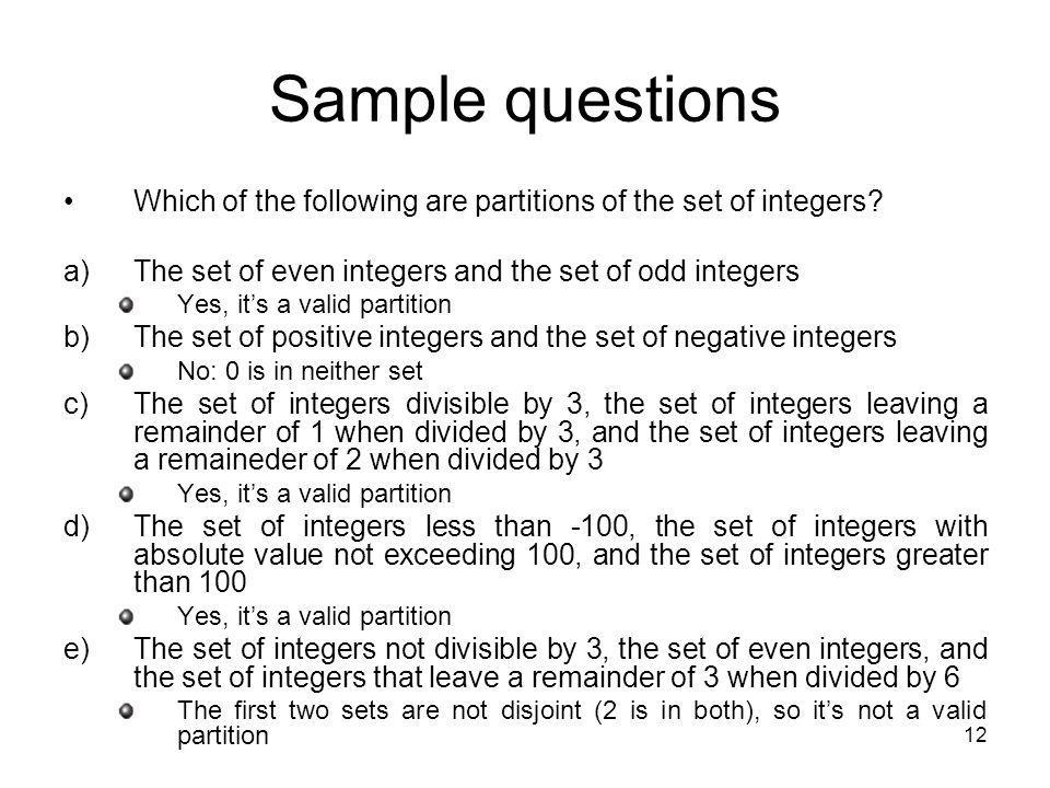 Sample questions Which of the following are partitions of the set of integers The set of even integers and the set of odd integers.