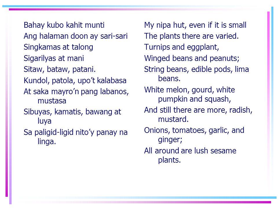 Bahay kubo kahit munti Ang halaman doon ay sari-sari. Singkamas at talong. Sigarilyas at mani. Sitaw, bataw, patani.