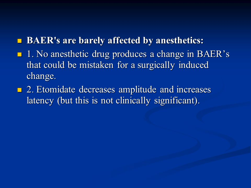 BAER s are barely affected by anesthetics: