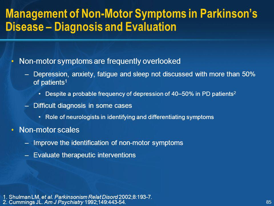Section I Management of Non-Motor Symptoms in Parkinson's Disease – Diagnosis and Evaluation. Non-motor symptoms are frequently overlooked.