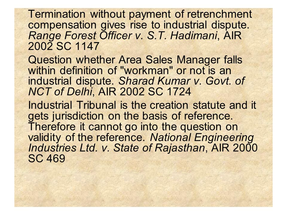 Termination without payment of retrenchment compensation gives rise to industrial dispute. Range Forest Officer v. S.T. Hadimani, AIR 2002 SC 1147