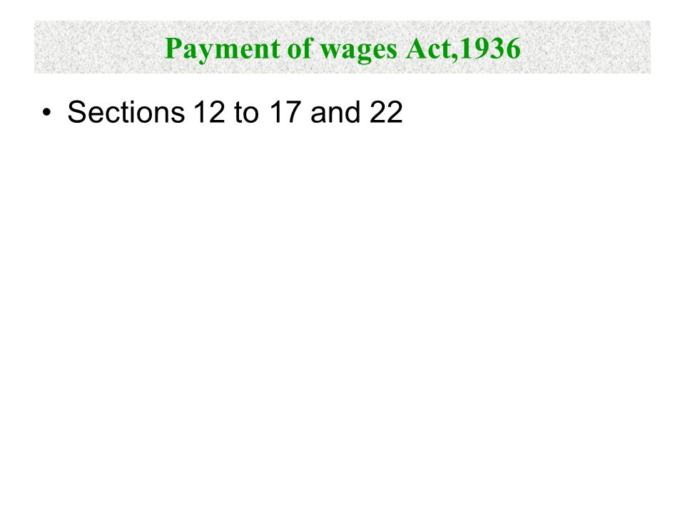 Payment of wages Act,1936 Sections 12 to 17 and 22