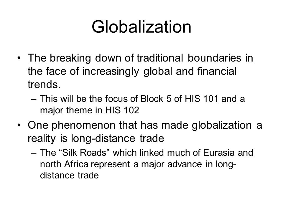 Globalization The breaking down of traditional boundaries in the face of increasingly global and financial trends.