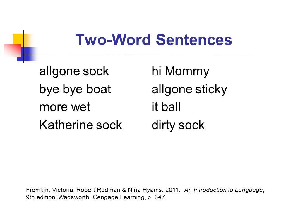 Two-Word Sentences allgone sock hi Mommy bye bye boat allgone sticky