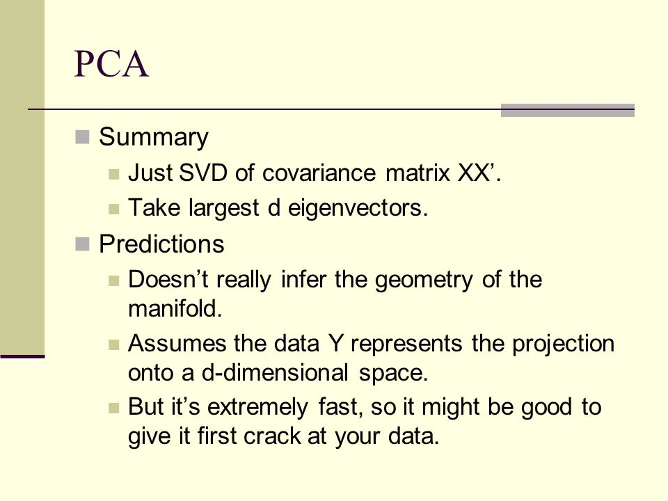 PCA Summary Predictions Just SVD of covariance matrix XX'.