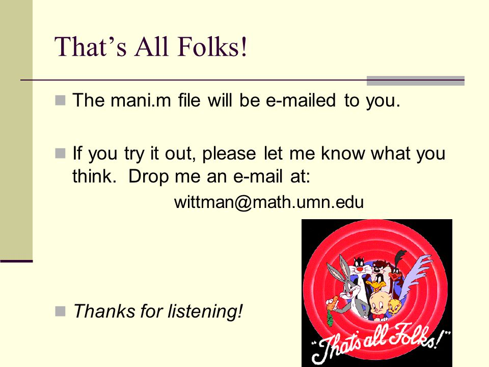 That's All Folks! The mani.m file will be e-mailed to you.