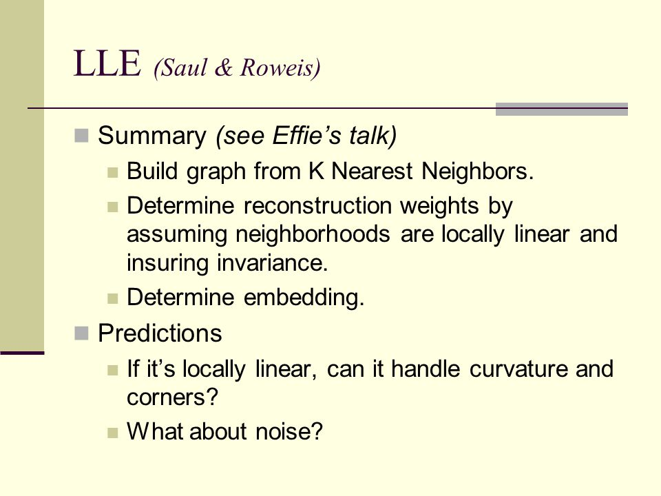 LLE (Saul & Roweis) Summary (see Effie's talk) Predictions