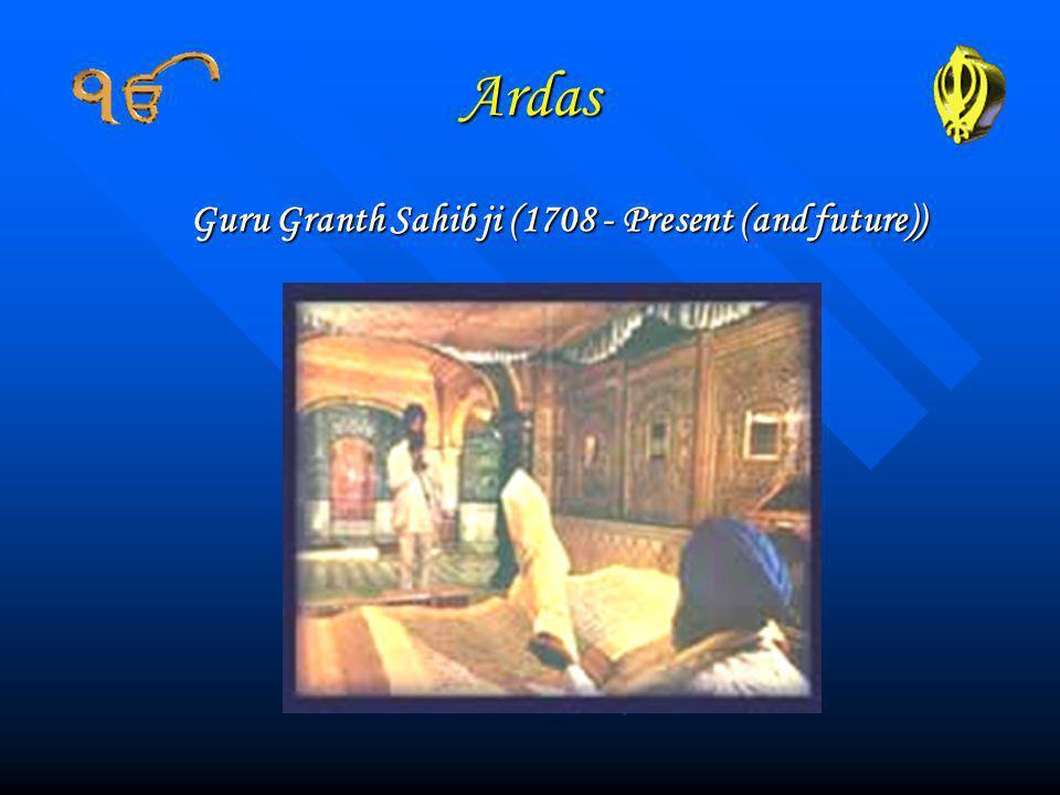 Guru Granth Sahib ji (1708 - Present (and future))
