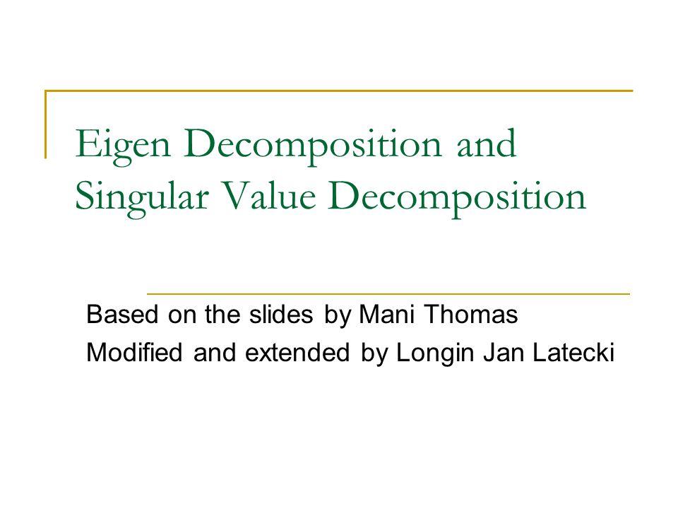 Eigen Decomposition and Singular Value Decomposition