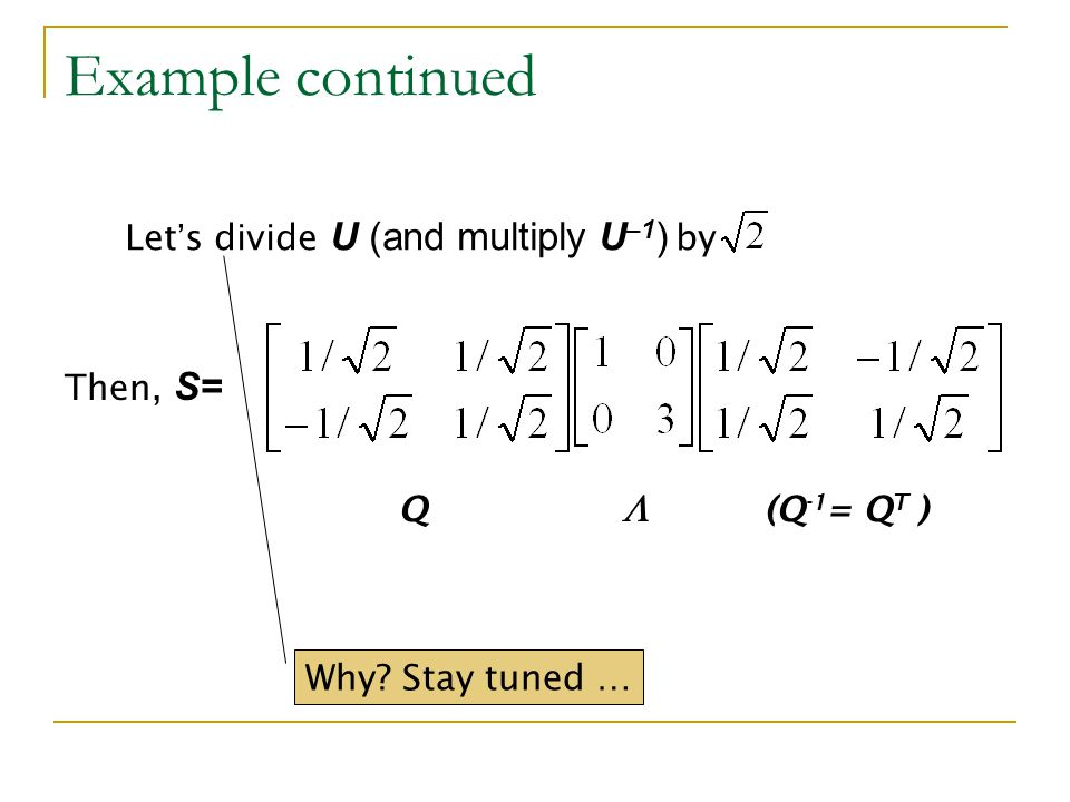 Example continued  Let's divide U (and multiply U–1) by Then, S= Q