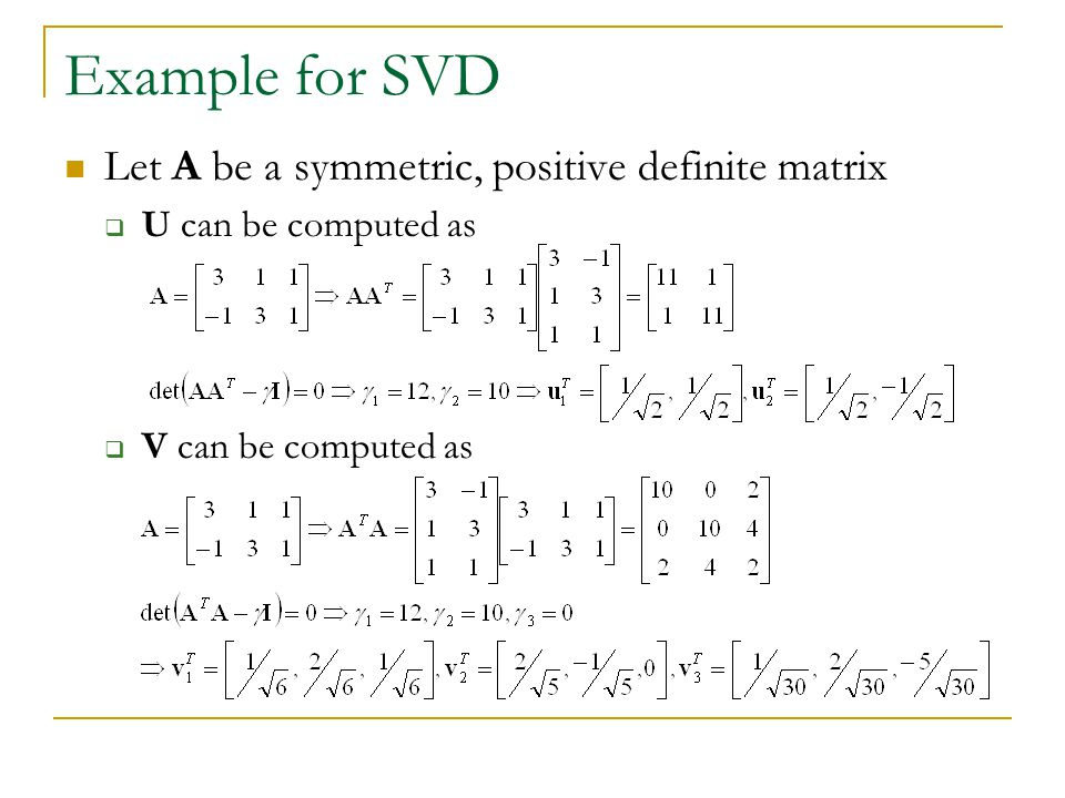 Example for SVD Let A be a symmetric, positive definite matrix