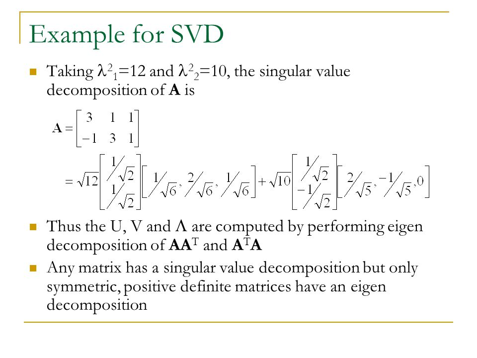 Example for SVD Taking 21=12 and 22=10, the singular value decomposition of A is.