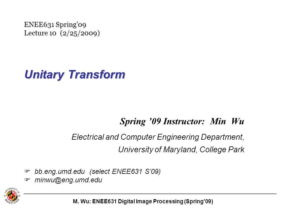 4/8/2017 ENEE631 Spring'09 Lecture 10 (2/25/2009) Unitary Transform. xxx Lecture: xxx. – xx slides, about xx min.