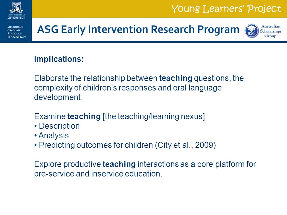 Implications: Elaborate the relationship between teaching questions, the complexity of children's responses and oral language development.