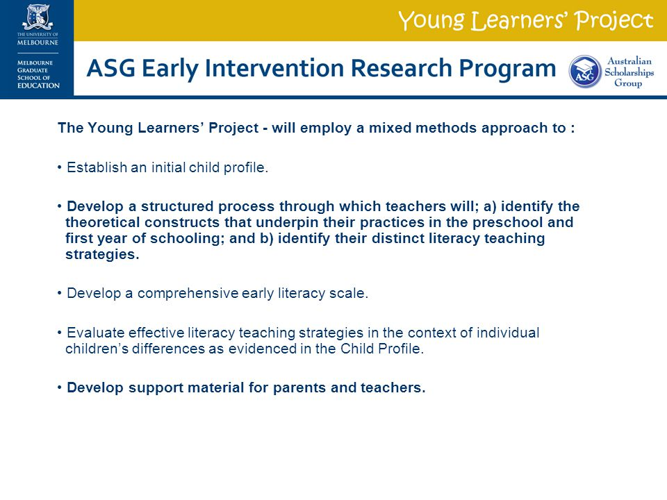 The Young Learners' Project - will employ a mixed methods approach to :