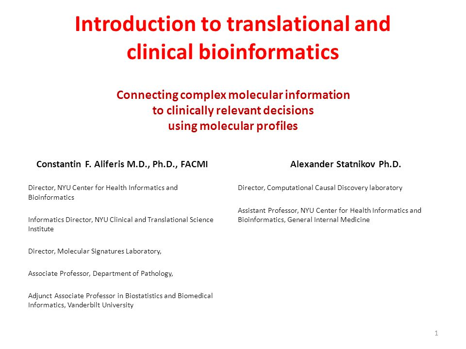 Introduction to translational and clinical bioinformatics Connecting complex molecular information to clinically relevant decisions using molecular profiles