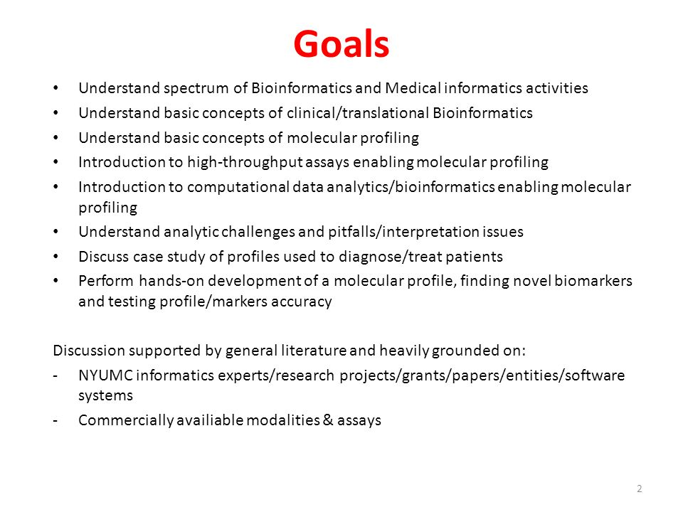 Goals Understand spectrum of Bioinformatics and Medical informatics activities. Understand basic concepts of clinical/translational Bioinformatics.