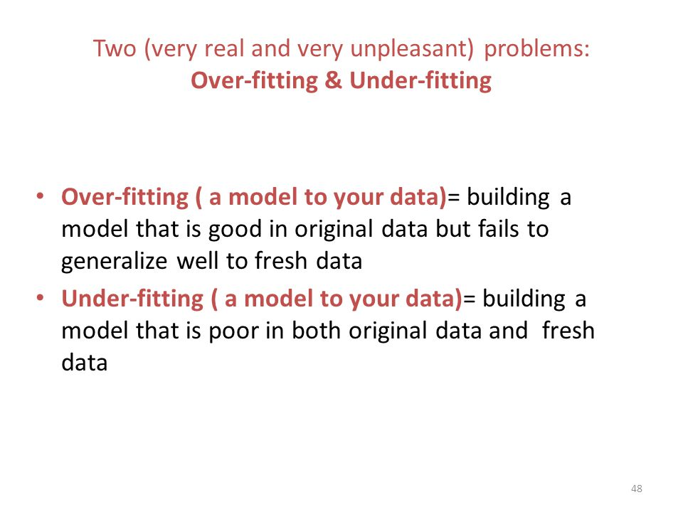 Two (very real and very unpleasant) problems: Over-fitting & Under-fitting