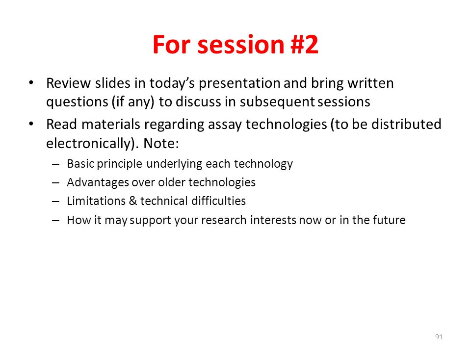 For session #2 Review slides in today's presentation and bring written questions (if any) to discuss in subsequent sessions.