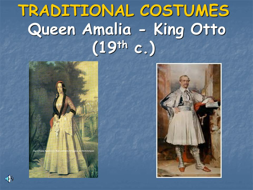 TRADITIONAL COSTUMES Queen Amalia - King Otto (19th c.)
