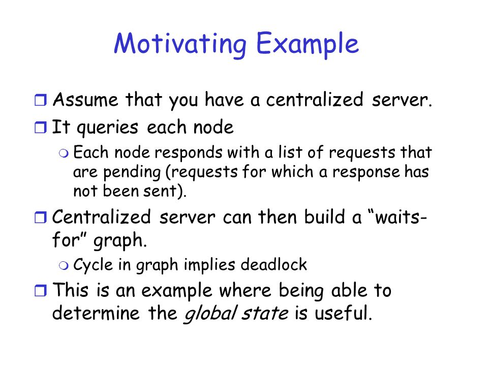 Motivating Example Assume that you have a centralized server.
