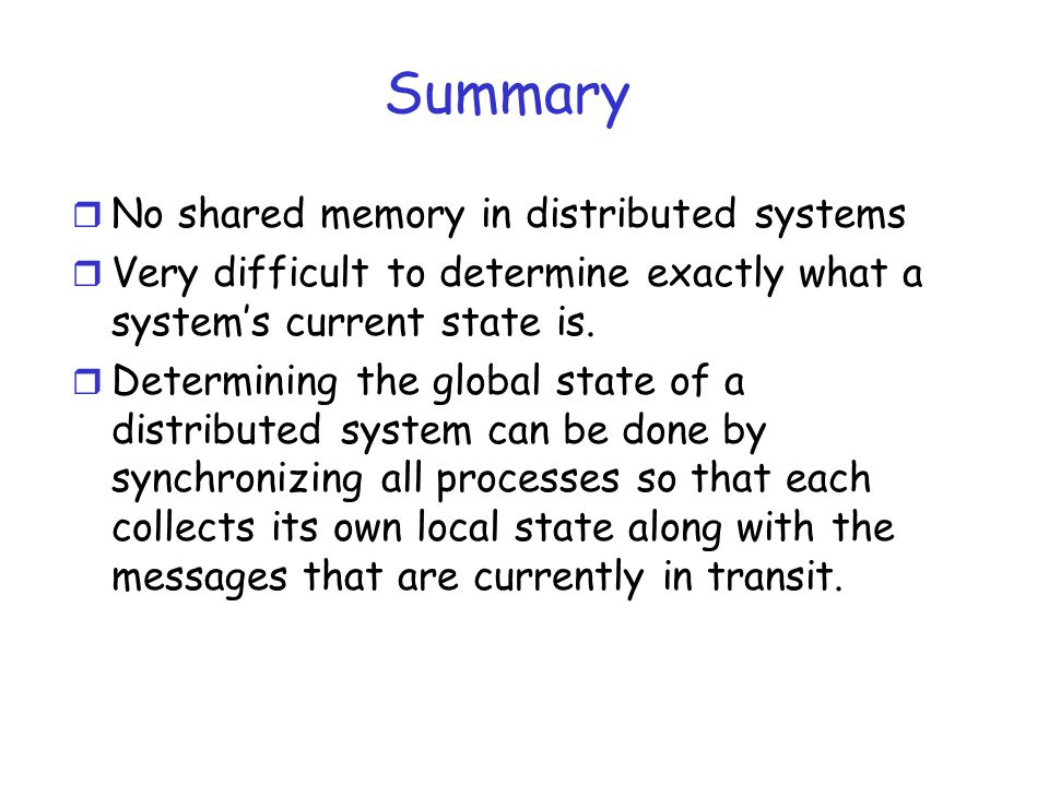 Summary No shared memory in distributed systems