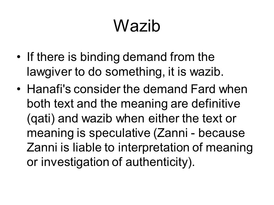 Wazib If there is binding demand from the lawgiver to do something, it is wazib.