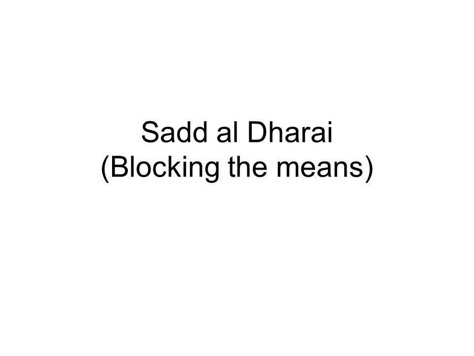 Sadd al Dharai (Blocking the means)