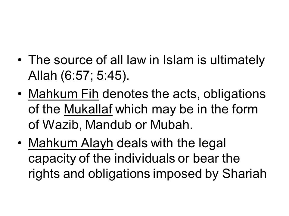 The source of all law in Islam is ultimately Allah (6:57; 5:45).