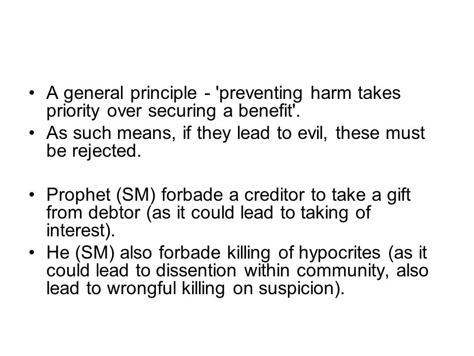 A general principle - preventing harm takes priority over securing a benefit .