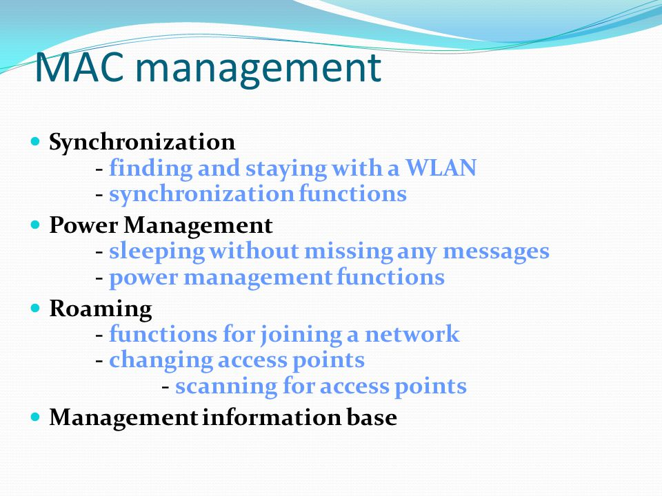 MAC management Synchronization - finding and staying with a WLAN - synchronization functions.