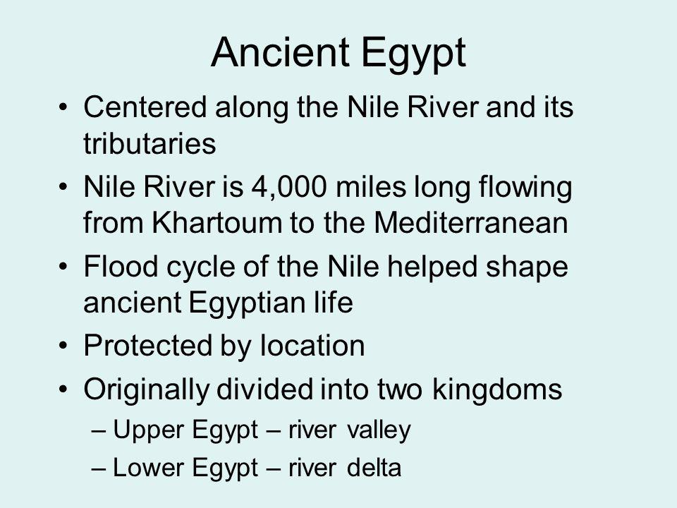 Ancient Egypt Centered along the Nile River and its tributaries