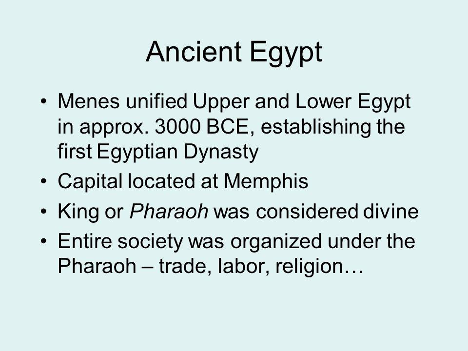Ancient Egypt Menes unified Upper and Lower Egypt in approx. 3000 BCE, establishing the first Egyptian Dynasty.