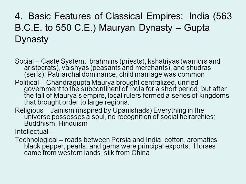 4. Basic Features of Classical Empires: India (563 B.C.E. to 550 C.E.) Mauryan Dynasty – Gupta Dynasty