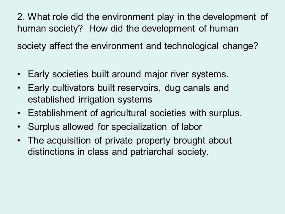 2. What role did the environment play in the development of human society How did the development of human society affect the environment and technological change