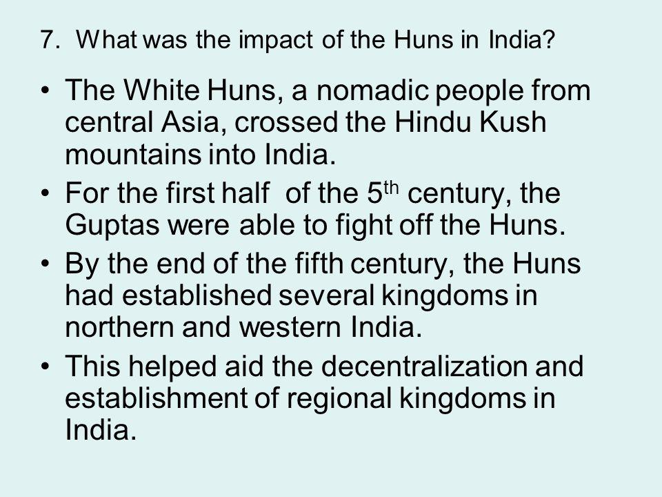 7. What was the impact of the Huns in India