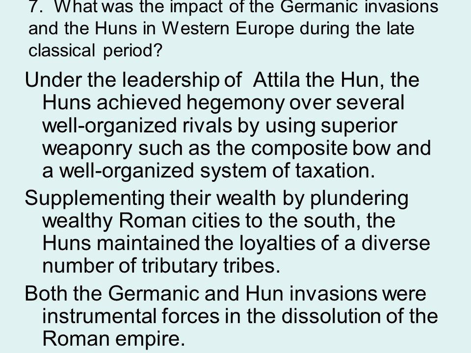 7. What was the impact of the Germanic invasions and the Huns in Western Europe during the late classical period