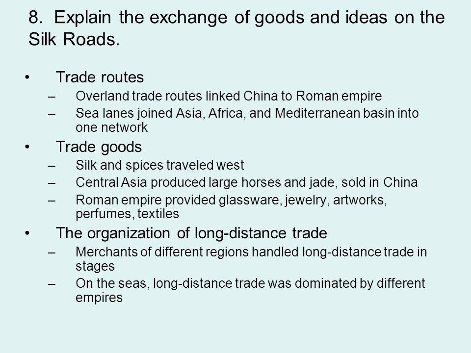 8. Explain the exchange of goods and ideas on the Silk Roads.