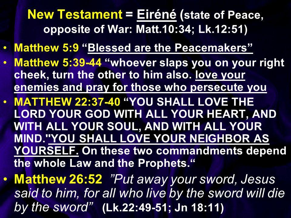 New Testament = Eiréné (state of Peace, opposite of War: Matt