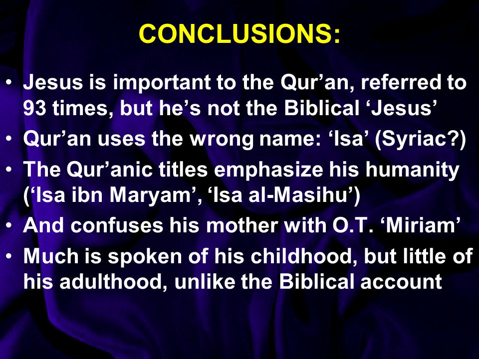 CONCLUSIONS: Jesus is important to the Qur'an, referred to 93 times, but he's not the Biblical 'Jesus'