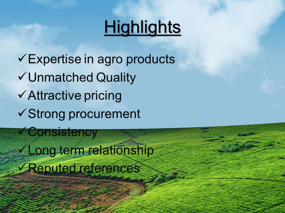 Highlights Expertise in agro products Unmatched Quality