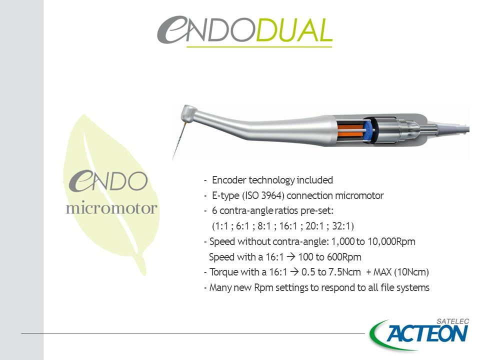 - Encoder technology included - E-type (ISO 3964) connection micromotor - 6 contra-angle ratios pre-set: (1:1 ; 6:1 ; 8:1 ; 16:1 ; 20:1 ; 32:1) - Speed without contra-angle: 1,000 to 10,000Rpm Speed with a 16:1  100 to 600Rpm - Torque with a 16:1  0.5 to 7.5Ncm + MAX (10Ncm) - Many new Rpm settings to respond to all file systems