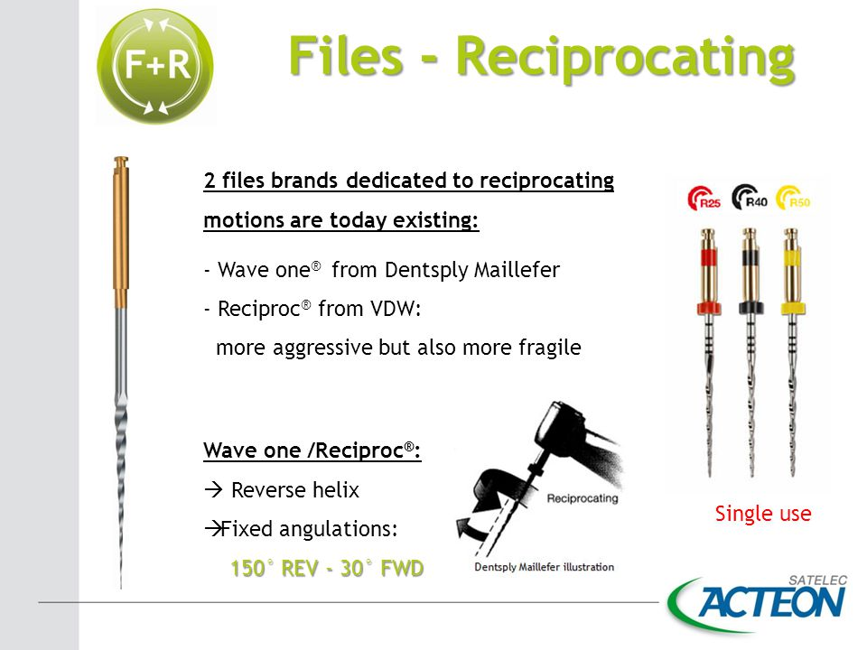 Files - Reciprocating 2 files brands dedicated to reciprocating motions are today existing: - Wave one® from Dentsply Maillefer.