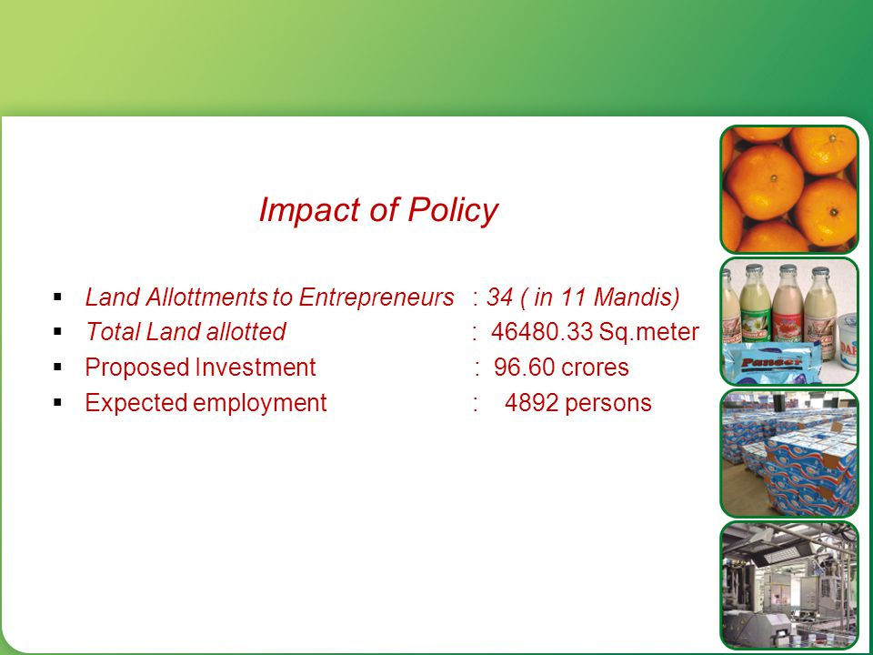 Impact of Policy Land Allottments to Entrepreneurs : 34 ( in 11 Mandis) Total Land allotted : 46480.33 Sq.meter.