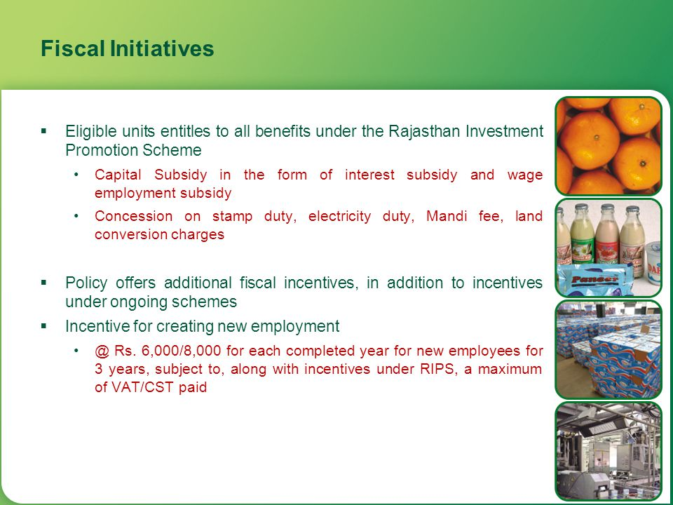 Fiscal Initiatives Eligible units entitles to all benefits under the Rajasthan Investment Promotion Scheme.