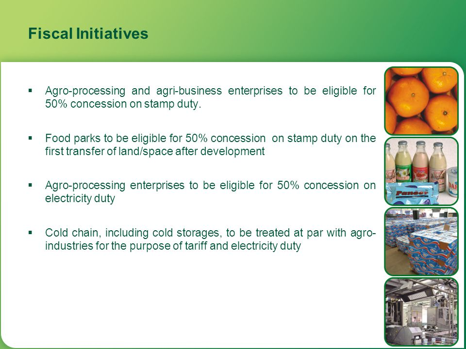 Fiscal Initiatives Agro-processing and agri-business enterprises to be eligible for 50% concession on stamp duty.