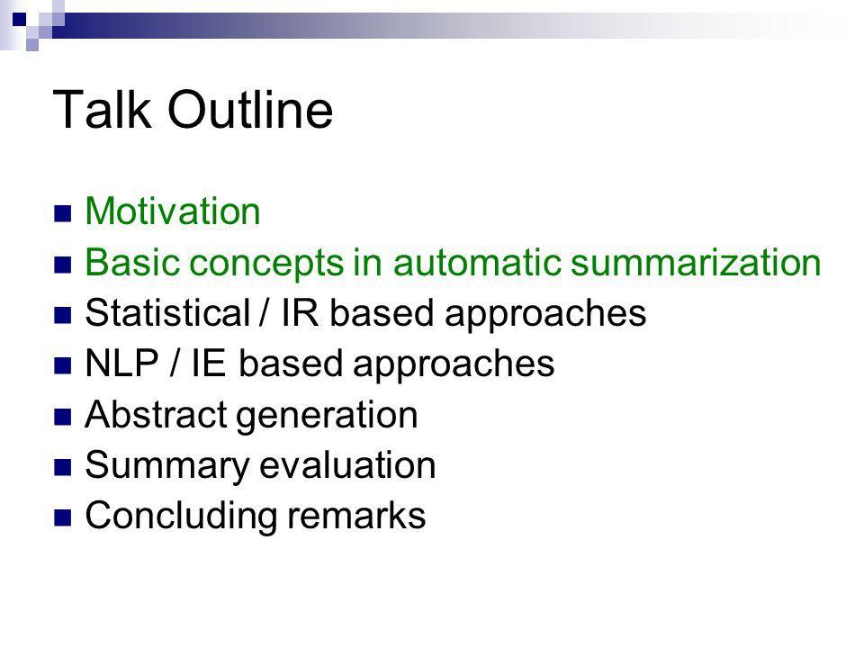 Talk Outline Motivation Basic concepts in automatic summarization